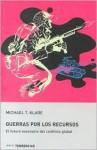 Las Guerras por los Recursos: El future escenario del conflicto global - Michael T. Klare, J.A. Bravo