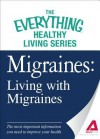 Migraines: Living with Migraines: The Most Important Information You Need to Improve Your Health - Adams Media
