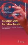 Paradigm Shift for Future Tennis: The Art of Tennis Physiology, Biomechanics and Psychology - Tijana T. Ivancevic, Bojan Jovanovic, Sasa Jovanovic, Milka Djukic, Natalia Djukic, Alexandar Lukman