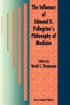 The Influence of Edmund D. Pellegrino S Philosophy of Medicine - David C. Thomasma