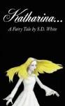 Katharina...a Fairy Tale - S. White