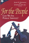 For the People: Can We Fix Public Service? - John D. Donahue, Joseph S. Nye Jr.