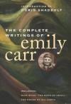 The Complete Writings of Emily Carr - Emily Carr, Doris Shadbolt