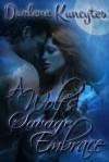 A Wolf's Savage Embrace - Darlene Kuncytes