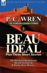 The Foreign Legion Stories 3: Beau Ideal Plus Three Short Stories: The McSnorrt Reminiscent, Buried Treasure & If Wishes Were Horses... - P.C. Wren