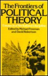 The Frontiers of Political Theory: Essays in a Revitalised Discipline - Michael Freeman, David Robertson