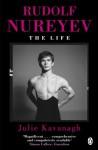 Rudolf Nureyev: The Life - Julie Kavanagh