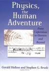 Physics, the Human Adventure: From Copernicus to Einstein and Beyond - Gerald Holton, Stephen G. Brush