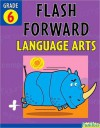 Flash Forward Language Arts: Grade 6 (Flash Kids Flash Forward) - Kathy Furgang, Flash Kids