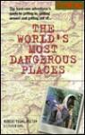 Worlds Most Dangerous Places (Robert Young Pelton the World's Most Dangerous Places) - Robert Young Pelton, Coşkun Aral
