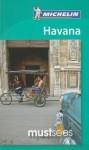Michelin Must Sees Havana - Michelin Travel Publications, Gwen Cannon