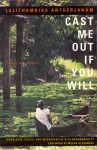 Cast Me Out If You Will: Stories and Memoir - Lalithambika Antherjanam, Lalithambika Antherjanam, Gita Krishnakutty, Meena Alexander