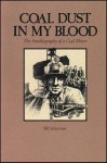 Coal Dust in My Blood: The Autobiography of a Coal Miner - Bill Johnstone