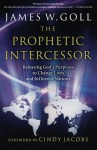 Prophetic Intercessor, The: Releasing God's Purposes to Change Lives and Influence Nations - James W. Goll, Cindy Jacobs