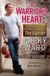 A Warrior's Heart: The True Story of Life Before and Beyond the Fighter - Micky Ward, Joe Layden