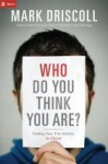 Who Do You Think You Are?: Finding Your True Identity in Christ - Mark Driscoll