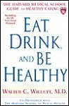 Eat, Drink, and Be Healthy: The Harvard Medical School Guide to Healthy Eating - Walter C. Willett, Maureen Callahan, Edward Giovannucci, Patrick Skerrett