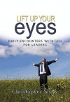 Lift Up Your Eyes: Daily Encounters with God for Leaders - Christopher Shaw