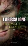 Il cavaliere letale (Lords of Deliverance/I cavalieri della libertà) (Italian Edition) - Larissa Ione, Andrea Bruno
