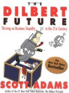 The Dilbert Future: Thriving on Business Stupidity in the 21st Century - Scott Adams