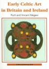 Early Celtic Art in Britain and Ireland - Ruth Megaw, Vincent Megaw