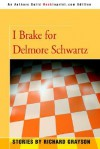 I Brake for Delmore Schwartz - Richard Grayson