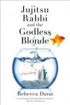 Jujitsu Rabbi and the Godless Blonde - Rebecca Dana