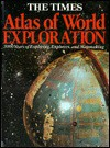 The Times Atlas of World Exploration: 3,000 Years of Exploring, Explorers, and Mapmaking - Times Books