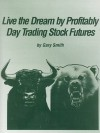 Live The Dream By Profitably Day Trading Stock Futures - Gary Smith
