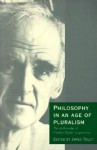 Philosophy in an Age of Pluralism: The Philosophy of Charles Taylor in Question - James Tully