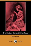 The Kitchen Cat and Other Tales (Dodo Press) - Amy Walton