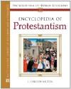 Encyclopedia of Protestantism (Encyclopedia of World Religions) (Encyclopedia of World Religions) - J. Gordon Melton