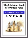 The Christian Book of Mystical Verses - A.W. Tozer