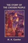 The Story of the Chosen People (Yesterday's Classics) - Helene Guerber