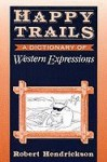 Happy Trails: A Dictionary of Western Expressions - Robert Hendrickson
