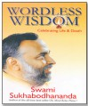 WordleWordless Wisdom- Celebrating Life & Death - SWAMI SUKHABODHANANDA