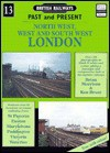 British Railways Past and Present: North West, West and South East London No.13 (British Railways Past & Present) - Brian Morrison, Kent Brunt