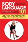 Body Language 101: The Ultimate Guide to Knowing When People Are Lying, How They Are Feeling, What They Are Thinking, and More - David Lambert