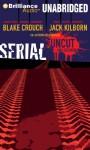Serial: Uncut and Extended - Blake Crouch, Jack Kilborn, J.A. Konrath