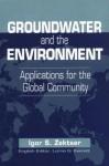 Groundwater And The Environment: Applications For The Global Community - Igor S. Zektser, Lorne G. Everett