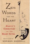Zen Words for the Heart: Hakuin's Commentary on the Heart Sutra - Norman Waddell