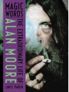 Magic Words: The Extraordinary Life of Alan Moore - Lance Parkin