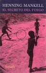 El Secreto Del Fuego - Henning Mankell