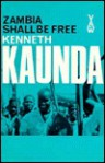 Zambia Shall Be Free - Kenneth D. Kaunda