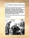 Joannis Brunonis, M.D. De medicina praelectoris, societatis medicae praesidarii, antiquariorum apud Scotos ab epistolis Latinis, Elementa medicinae. Editio altera plurimum emendata, et integrum demum opus exhibens. Volume 2 of 2 - John Brown