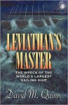Leviathan's Master: The Wreck of the World's Largest Sailing Ship - David M. Quinn