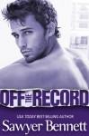 Off the Record - Sawyer Bennett