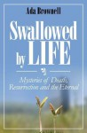Swallowed by Life: Mysteries of Death, Resurrection, & the Eternal - Ada Brownell