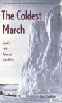 The Coldest March: Scott�s Fatal Antarctic Expedition - Susan Solomon