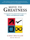 Move to Greatness: Focusing the Four Essential Energies of a Whole and Balanced Leader - Ginny Whitelaw
